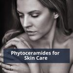 Phytoceramides for Skin Care